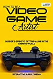 How To Be A Video Game Artist: Insider's Guide To Getting A Job In The Gaming World (English Edition)