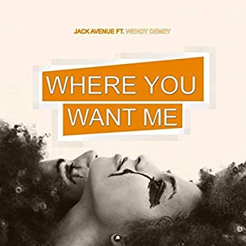 Where You Want Me
