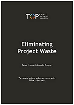 [Jed Simms, Alexandra Chapman]のEliminating Project Waste: The massive business performance opportunity 'hiding in plain sight' (English Edition)
