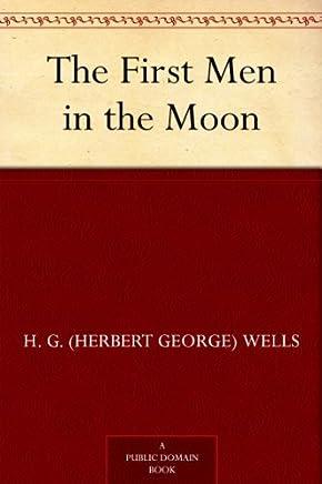 The First Men in the Moon (最先登上月球的人) (免费公版书) (English Edition)