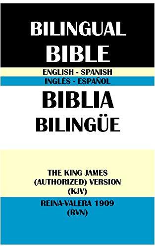 ENGLISH-SPANISH BILINGUAL BIBLE: THE KING JAMES (AUTHORIZED) VERSION (KJV) & REINA-VALERA 1909 (RVN): BIBLIA BILINGÜE INGLÉS-ESPAÑOL: THE KING JAMES VERSION (KJV) & REINA-VALERA 1909 (RVN)