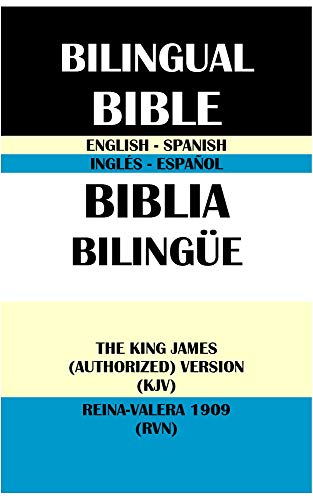 ENGLISH-SPANISH BILINGUAL BIBLE: THE KING JAMES (AUTHORIZED) VERSION (KJV) & REINA-VALERA 1909 (RVN): BIBLIA BILINGÜE INGLÉS-ESPAÑOL: THE KING JAMES VERSION (KJV) & REINA-VALERA 1909 (RVN)