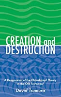 Creation And Destruction: A Reappraisal of the Chaoskampf Theory in the Old Testament