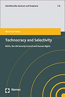Technocracy and Selectivity: Ngos, the Un Security Council and Human Rights (Zentrum Und Peripherie)