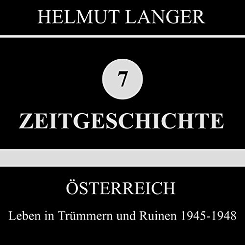 Leben in Trümmern und Ruinen 1945-1948     Österreich 1              By:                                                                                                                                 Helmut Langer                               Narrated by:                                                                                                                                 div.                      Length: 17 mins     Not rated yet     Overall 0.0