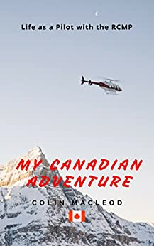 My Canadian Adventure: Life as a Pilot in the RCMP by [Colin MacLeod]