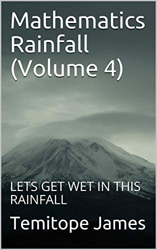 Mathematics Rainfall (Volume 4): LETS GET WET IN THIS RAINFALL (English Edition)