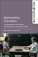 Representing Translation: The Representation of Translation and Translators in Contemporary Media