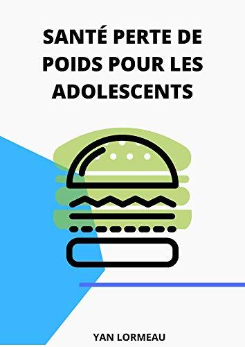 Santé perte de poids  pour les adolescents : Comment perte du poids facilement (French Edition)