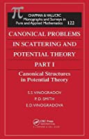 Canonical Problems in Scattering and Potential Theory Part 1: Canonical Structures in Potential Theory (Monographs & Surveys in Pure & Applied Mathematics)