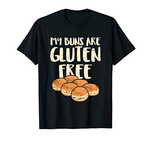 My Buns Are Gluten Free Shirts, No Cure Without U T-Shirt