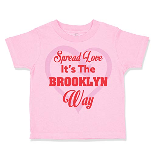 Custom Toddler T-Shirt Spread Love It's The Brooklyn Way Cotton Boy & Girl Clothes Funny Graphic Tee Soft Pink Design Only 18 Months