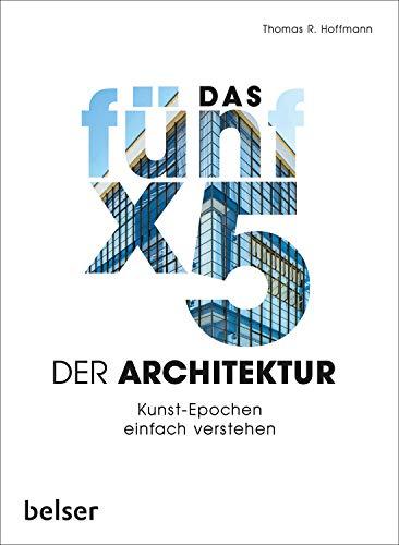 Das 5 x 5 der Architektur: Kunst-Epochen einfach verstehen