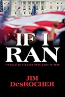 If I Ran: I Would Be Elected President in 2020