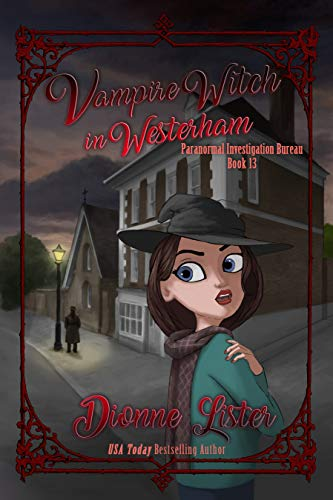 Vampire Witch in Westerham: Paranormal Investigation Bureau Cozy Mystery Series Book 13 by [Dionne Lister]