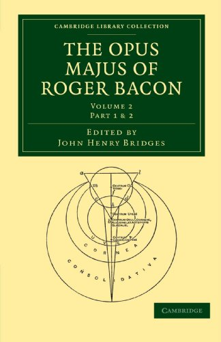 The Opus Majus of Roger Bacon, Volume 2, Part 1 & 2 (Cambridge Library Collection - Physical Sciences)