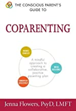 The Conscious Parent's Guide to Coparenting: A Mindful Approach to Creating a Collaborative, Positive Parenting Plan (The Conscious Parent's Guides)