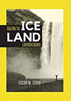 ICELAND Guide to Landscapes: Great Photos, ideas, Info, and Emotions for Your Next Trip