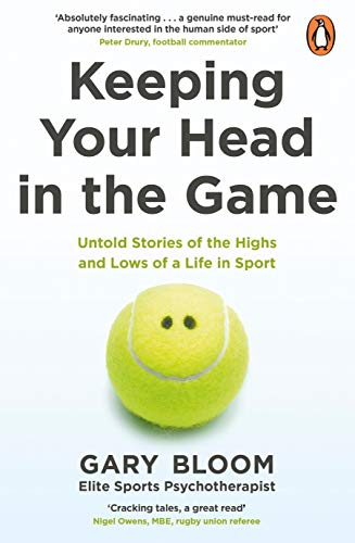 Keeping Your Head in the Game: Untold Stories of the Highs and Lows of a Life in Sport (English Edition)
