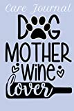 Care Journal Dog Mother Wine Lover Notebook: Lined Journal, 101 Pages, 6 x 9, Gift For Dog Lovers, Paw Dog Typography Matte Finish (Care Journal Dog Mother Wine Lover Journal)