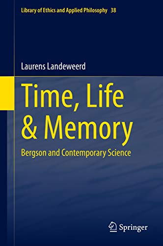 Time, Life & Memory: Bergson and Contemporary Science (Library of Ethics and Applied Philosophy Book