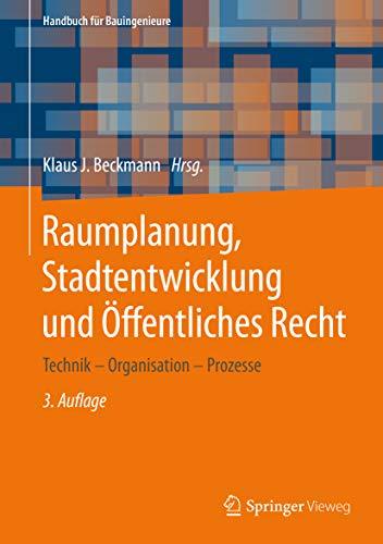 Raumplanung, Stadtentwicklung und Öffentliches Recht: Technik – Organisation – Prozesse (Handbuch für Bauingenieure)