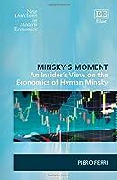 Minsky's Moment: An Insider's View on the Economics of Hyman Minsky (New Directions in Modern Economics)