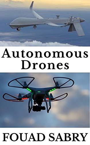 Autonomous Drones: Why Autonomous Drones is the Secret Ingredient (Emerging Technologies in Autonomous Things Book 2) (English Edition)