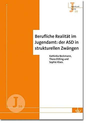 Berufliche Realität im Jugendamt: der ASD in strukturellen Zwängen (J 16) (Archiv für Wissenschaft und Praxis der sozialen Arbeit) (Jugend und Familie)