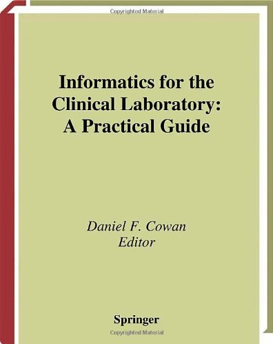 Informatics for the Clinical Laboratory: A Practical Guide for the Pathologist (Health Informatics)