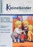 Das kindliche Spiel – Motor der Entwicklung: Themenheft Kleinstkinder in Kita und Tagespflege - Dr. Julia Höke