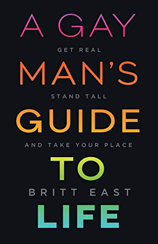 Compare Textbook Prices for A Gay Man's Guide to Life: Get Real, Stand Tall, and Take Your Place  ISBN 9781544509228 by East, Britt