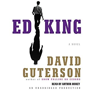 Ed King                   By:                                                                                                                                 David Guterson                               Narrated by:                                                                                                                                 Arthur Morey                      Length: 14 hrs and 47 mins     23 ratings     Overall 3.5