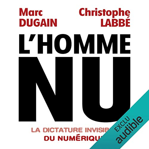 L'homme nu : La dictature invisible du numérique                   By:                                                                                                                                 Marc Dugain,                                                                                        Christophe Labbé                               Narrated by:                                                                                                                                 Christophe Gauzeran                      Length: 5 hrs and 26 mins     Not rated yet     Overall 0.0