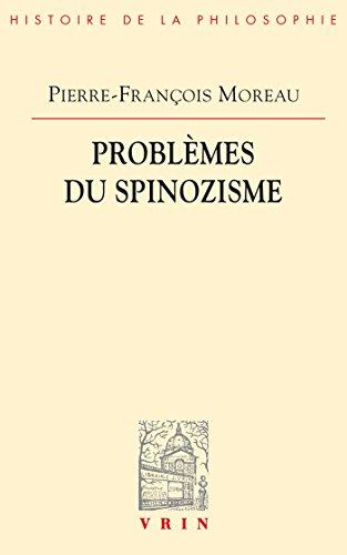 Problèmes du spinozisme (Bibliothèque d'Histoire de la Philosophie) (French...