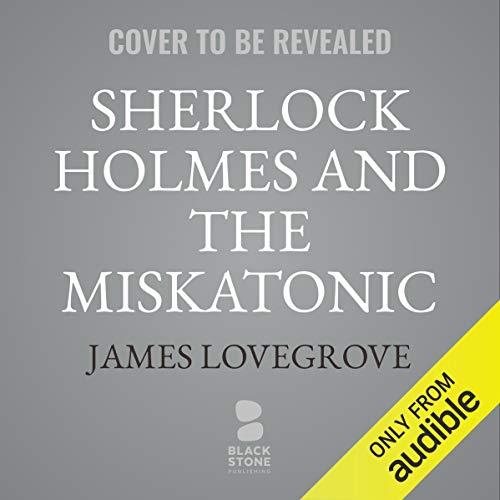 The Cthulhu Casebooks: Sherlock Holmes and the Miskatonic Monstrosities audiobook cover art