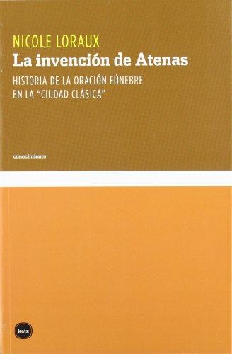 """La invención de Atenas: Historia de la oración fúnebre en la """"ciudad clásica"""" (conocimiento)"""