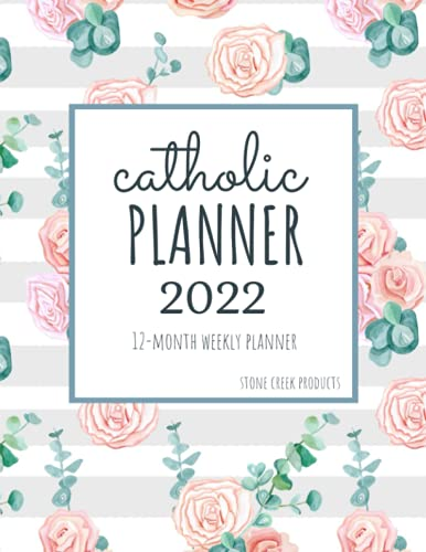 Compare Textbook Prices for Catholic Planner 2022 12-Month Weekly Planner: Calendar for Women for Monthly Weekly & Daily Planning with Liturgical Holy Days, Bible Verses, Saint Quotes, and Beautiful Floral Cover  ISBN 9798457634466 by Products, Stone Creek