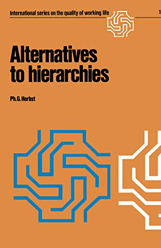 Alternatives to hierarchies (International Series on the Quality of Working Life Book 1) (English Edition)
