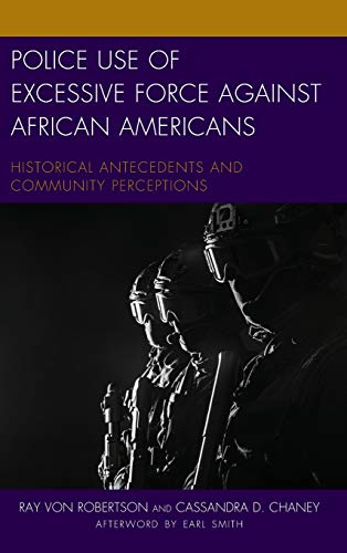 Compare Textbook Prices for Police Use of Excessive Force against African Americans: Historical Antecedents and Community Perceptions Policing Perspectives and Challenges in the Twenty-First Century  ISBN 9781498539180 by Robertson, Ray Von,Chaney, Cassandra D.,Smith, Earl