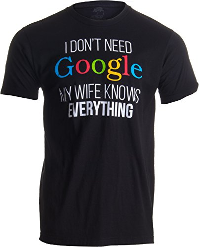Ann Arbor T-shirt Co. «I Don't Need Google, my Wife Knows Everything» (No me Hace Falta Google, mi Mujer lo Sabe Todo) - Idea Divertida para Parejas - Camiseta para Hombre Medio Negro - Medio - M
