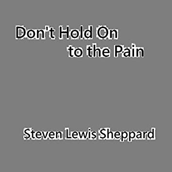 Don't Hold On to the Pain