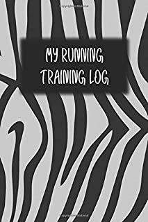 My Running Training Log: Black White Zebra Stripes Workout Journal, Running for Beginners Training Log, Runner's Journal, ...