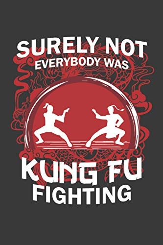 Surely Not Everybody Was Kung Fu Fighting: Lined NoteBook /Journal / Diary Gift 110 blank pages, 6x9 inches, funny karate shirts, funny karate gifts, funny mug karate, Matte Finish Cover