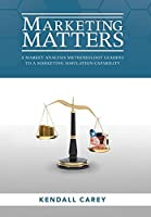 Marketing Matters: A Market Analysis Methodology Leading to a Marketing Simulation Capability