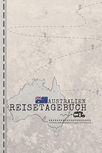 AUSTRALIEN Reisetagebuch - Unsere Campingreise durch Australien: Tagebuch zum Ausfüllen & Eintragen | ca. A5 (15,24 x 22,86 cm)