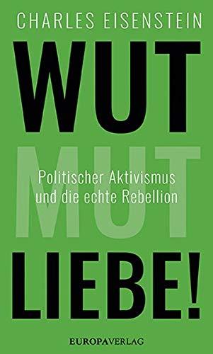 Buchseite und Rezensionen zu 'Wut, Mut, Liebe!: Politischer Aktivismus und die echte Rebellion' von Charles Eisenstein