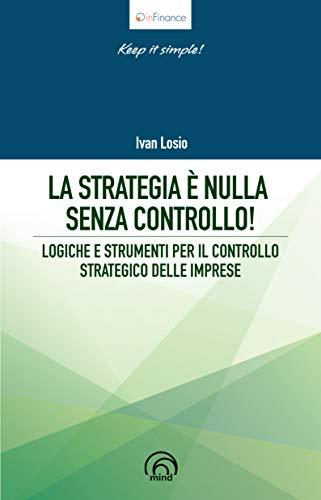 La strategia è nulla senza controllo! Logiche e strumenti per il controllo strategico delle imprese