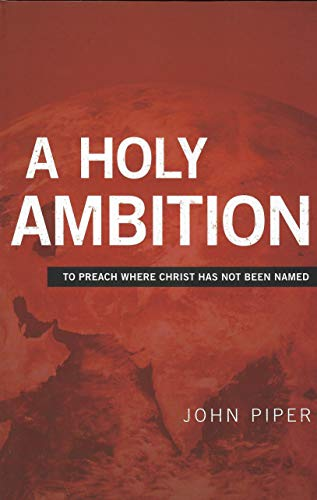 Holy Ambition, A: To Preach Where Christ Has Not Been Named