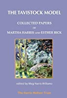 The Tavistock Model: Collected Papers of Martha Harris and Esther Bick